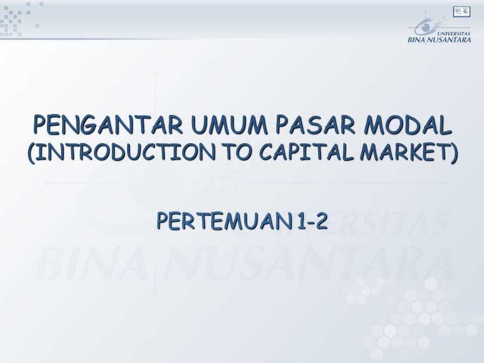 PENGANTAR UMUM PASAR MODAL (INTRODUCTION TO CAPITAL MARKET)