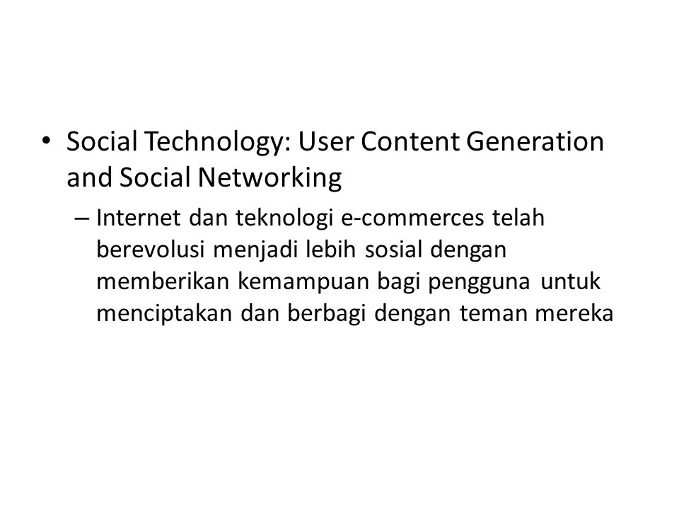 Social Technology: User Content Generation and Social Networking