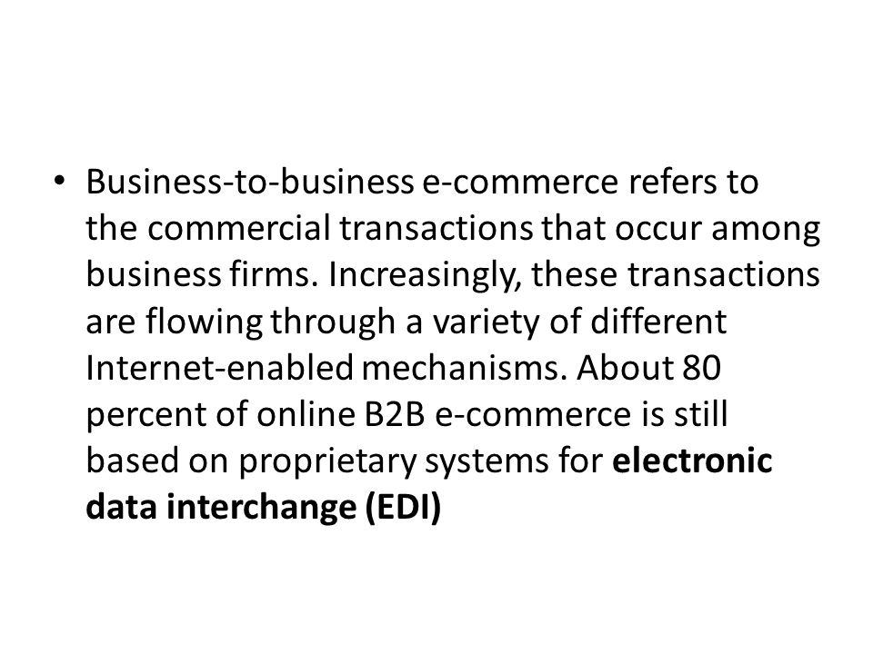 Business-to-business e-commerce refers to the commercial transactions that occur among business firms.
