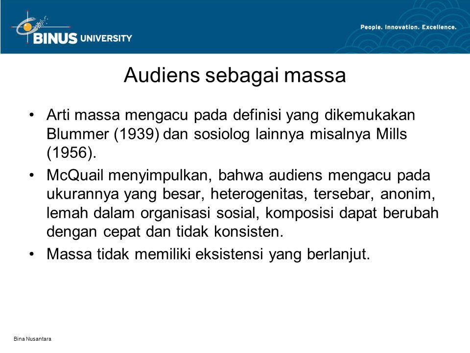 Audiens sebagai massa Arti massa mengacu pada definisi yang dikemukakan Blummer (1939) dan sosiolog lainnya misalnya Mills (1956).
