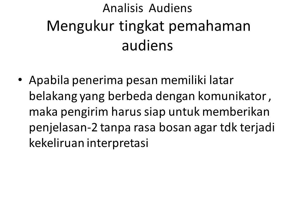 Analisis Audiens Mengukur tingkat pemahaman audiens