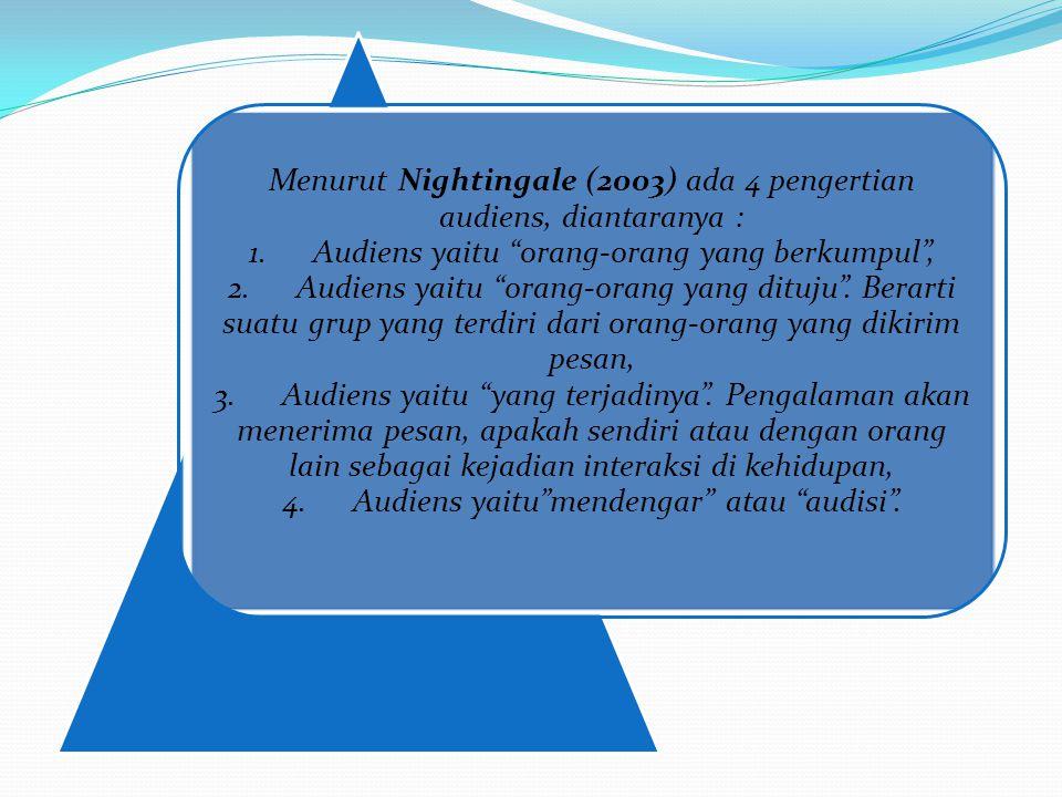 Menurut Nightingale (2003) ada 4 pengertian audiens, diantaranya : 1