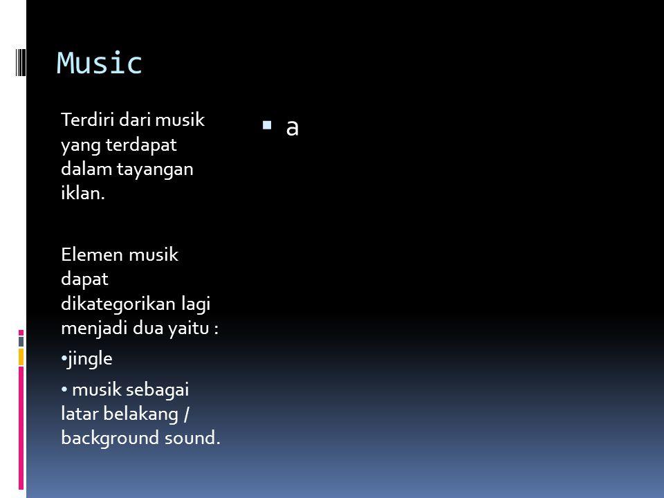 Music a Terdiri dari musik yang terdapat dalam tayangan iklan.