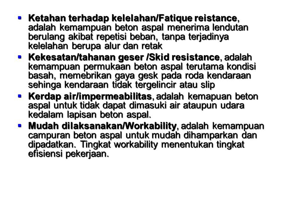 Ketahan terhadap kelelahan/Fatique reistance, adalah kemampuan beton aspal menerima lendutan berulang akibat repetisi beban, tanpa terjadinya kelelahan berupa alur dan retak
