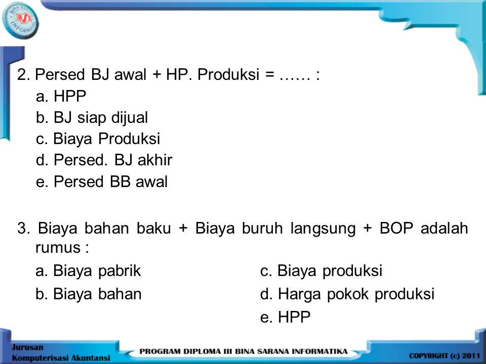 2. Persed BJ awal + HP. Produksi = …… :
