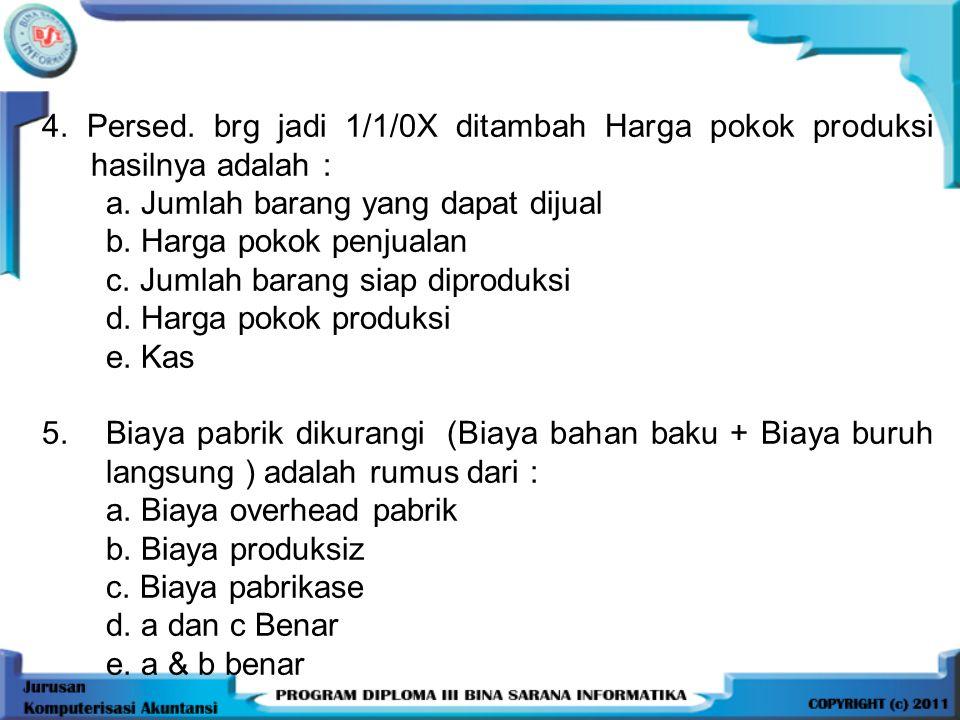 4. Persed. brg jadi 1/1/0X ditambah Harga pokok produksi hasilnya adalah :