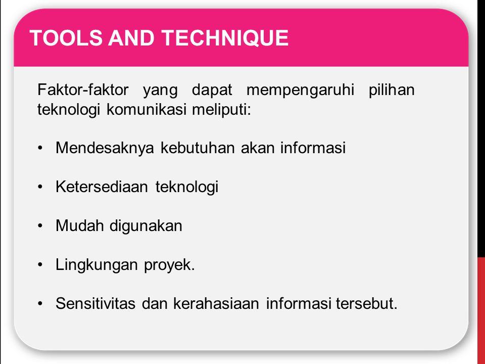 TOOLS AND TECHNIQUE Faktor-faktor yang dapat mempengaruhi pilihan teknologi komunikasi meliputi: Mendesaknya kebutuhan akan informasi.