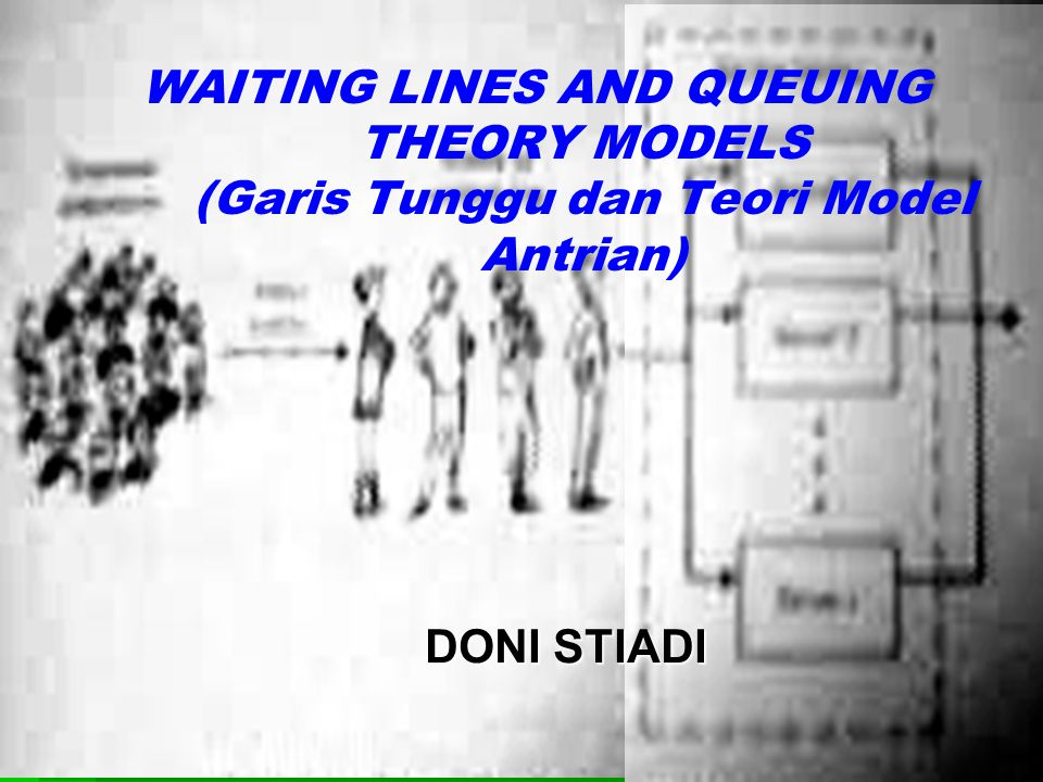 WAITING LINES AND QUEUING THEORY MODELS (Garis Tunggu dan Teori Model Antrian)