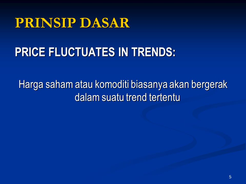 PRINSIP DASAR PRICE FLUCTUATES IN TRENDS: