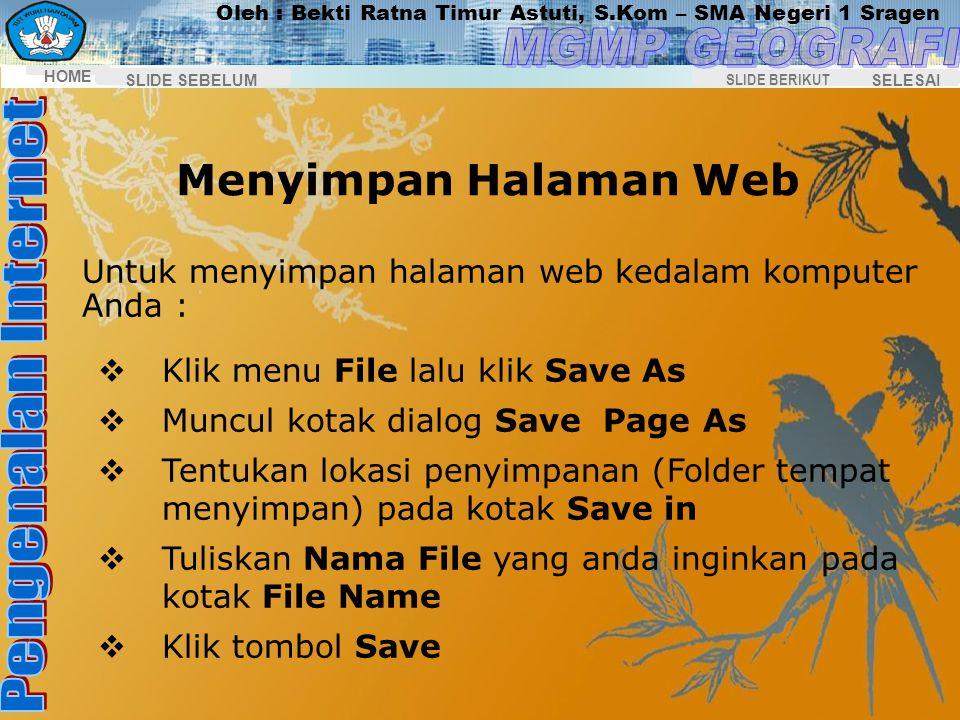 Menyimpan Halaman Web Untuk menyimpan halaman web kedalam komputer Anda : Klik menu File lalu klik Save As.