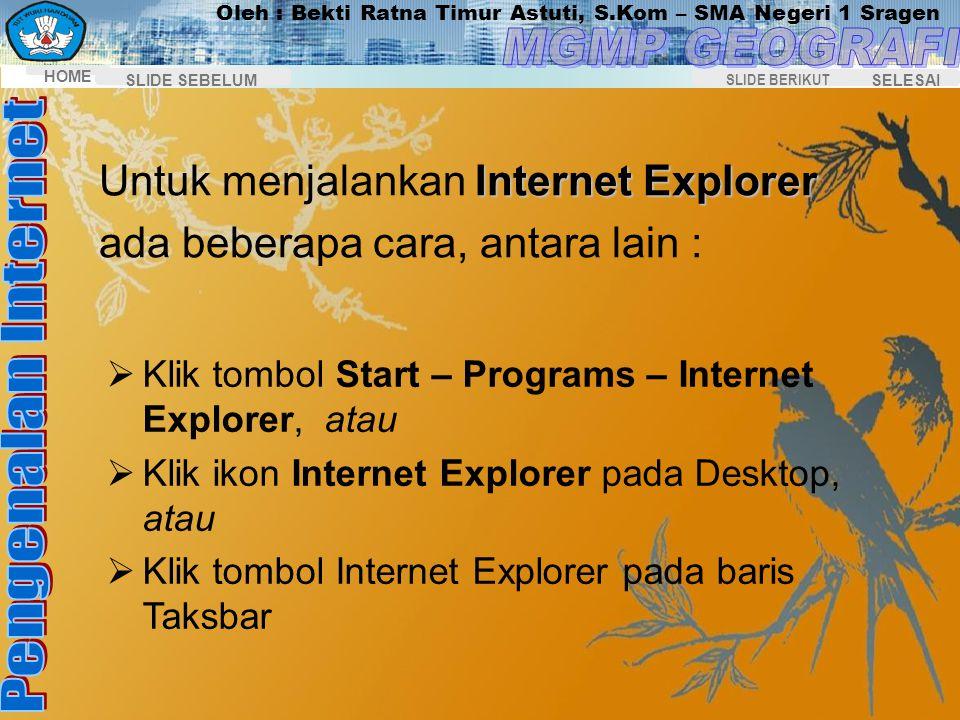 Untuk menjalankan Internet Explorer ada beberapa cara, antara lain :