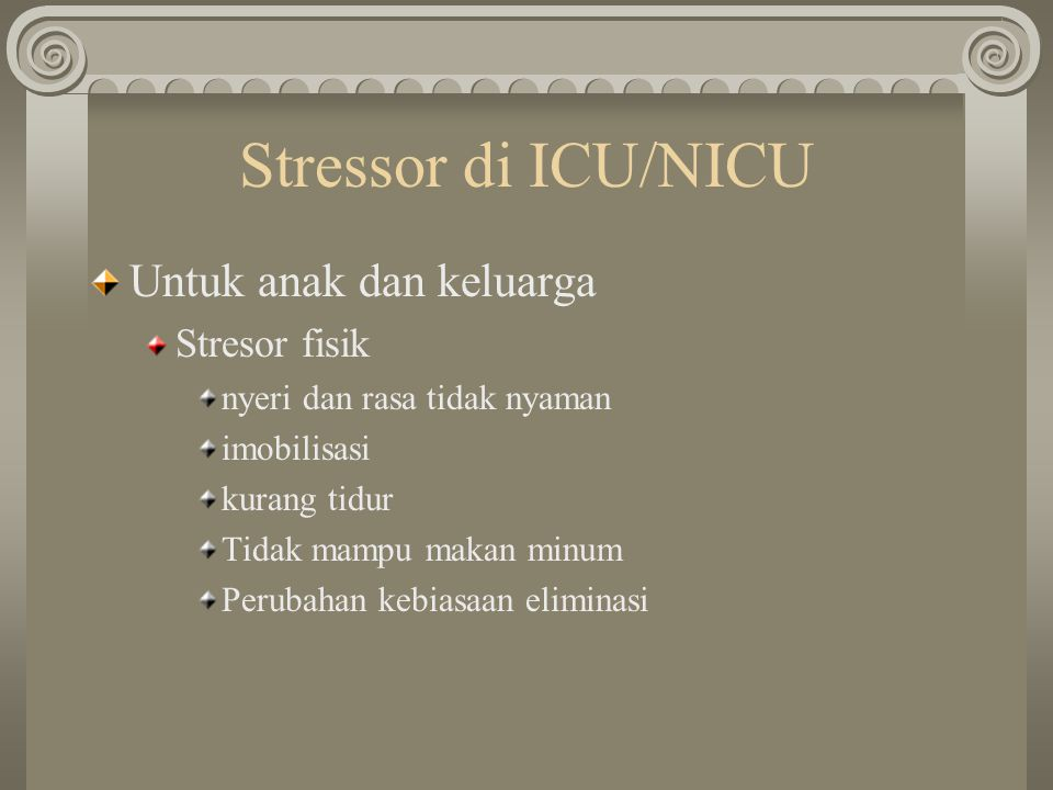 Stressor di ICU/NICU Untuk anak dan keluarga Stresor fisik