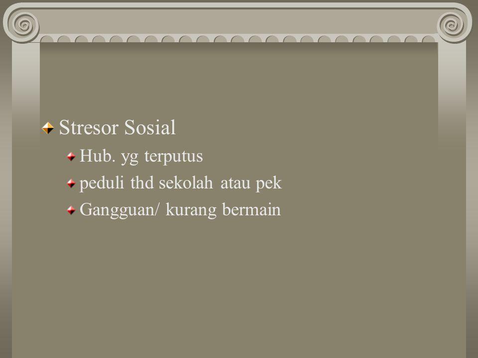 Stresor Sosial Hub. yg terputus peduli thd sekolah atau pek