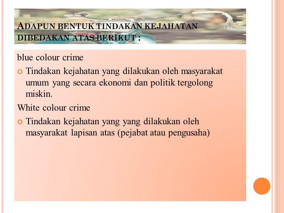 Adapun bentuk tindakan kejahatan dibedakan atas berikut :