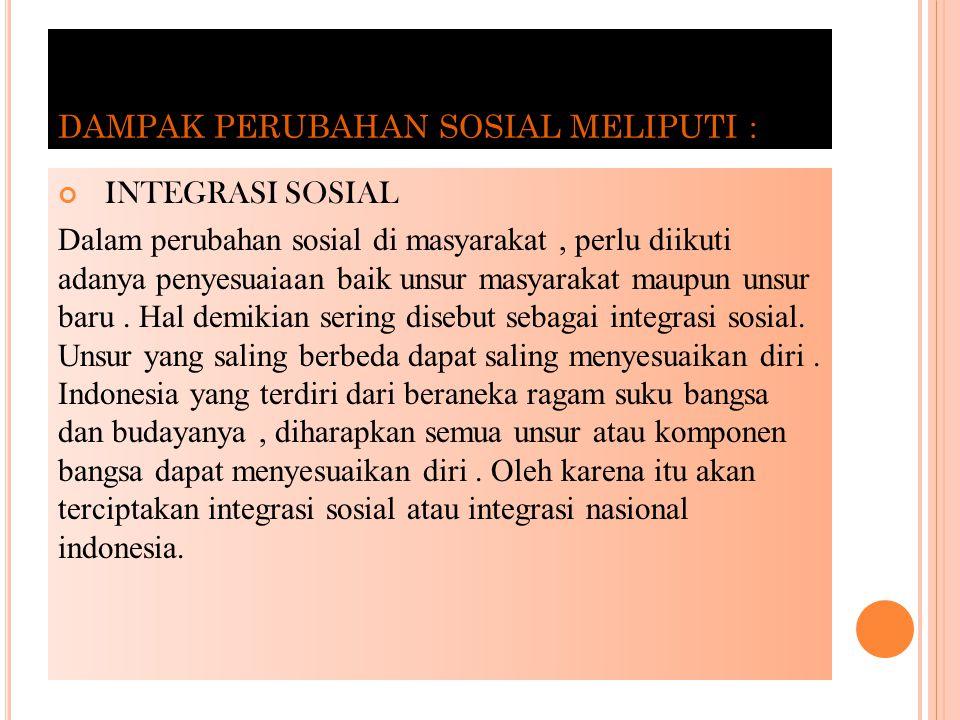 DAMPAK PERUBAHAN SOSIAL MELIPUTI :
