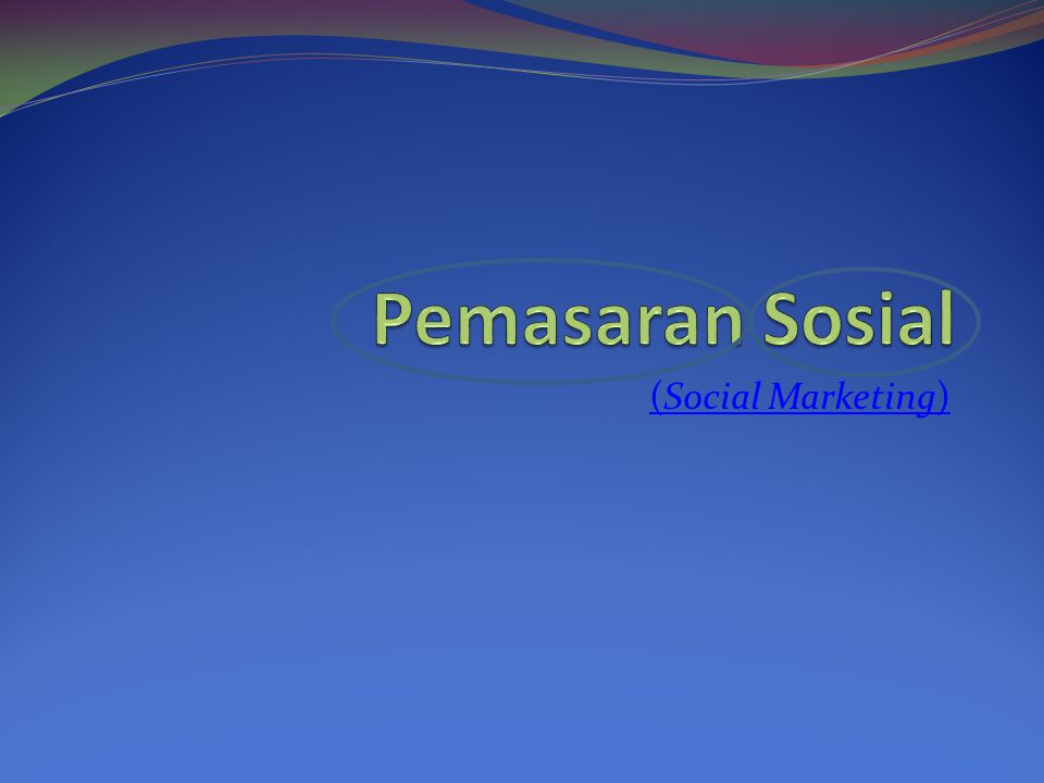 Pemasaran Sosial (Social Marketing)