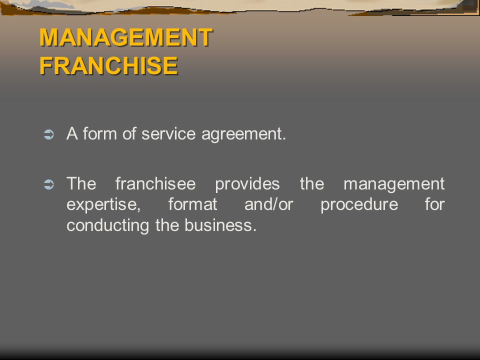 MANAGEMENT FRANCHISE A form of service agreement.