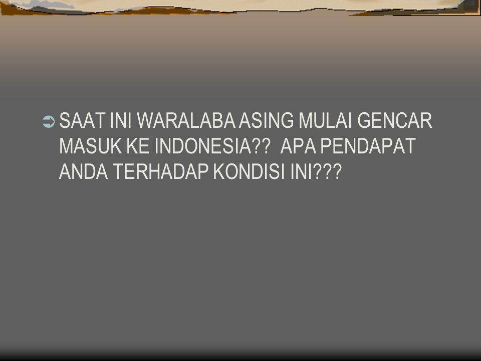 SAAT INI WARALABA ASING MULAI GENCAR MASUK KE INDONESIA