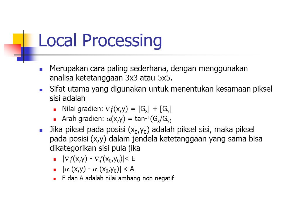 Local Processing Merupakan cara paling sederhana, dengan menggunakan analisa ketetanggaan 3x3 atau 5x5.
