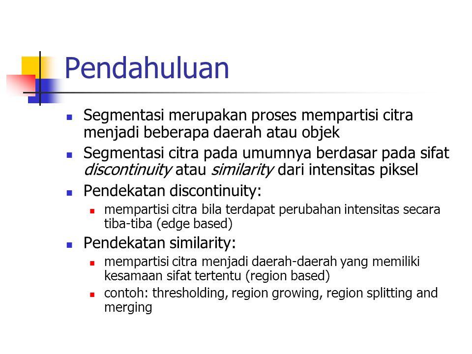 Pendahuluan Segmentasi merupakan proses mempartisi citra menjadi beberapa daerah atau objek.