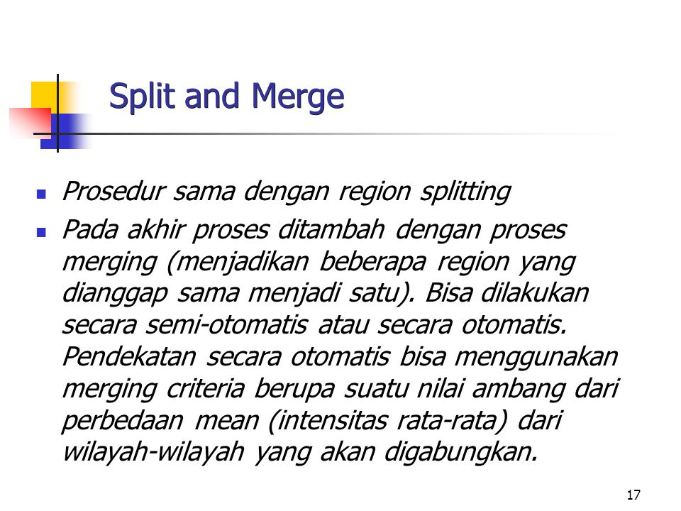 Split and Merge Prosedur sama dengan region splitting