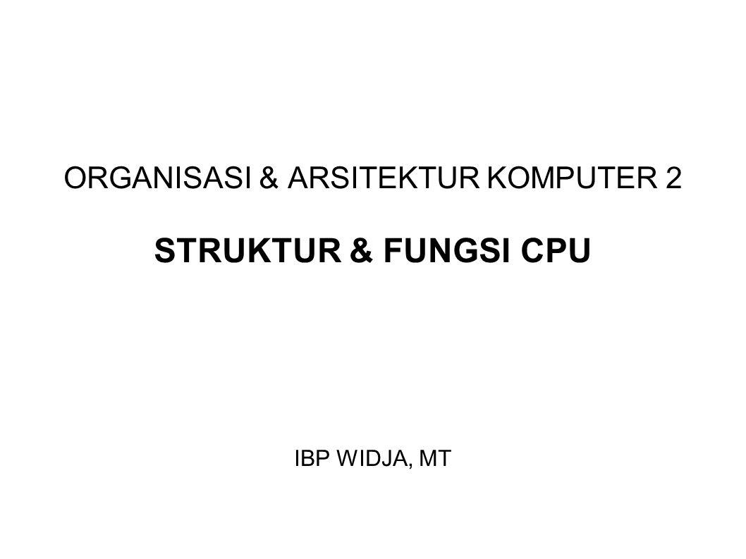 ORGANISASI & ARSITEKTUR KOMPUTER 2 STRUKTUR & FUNGSI CPU IBP WIDJA, MT