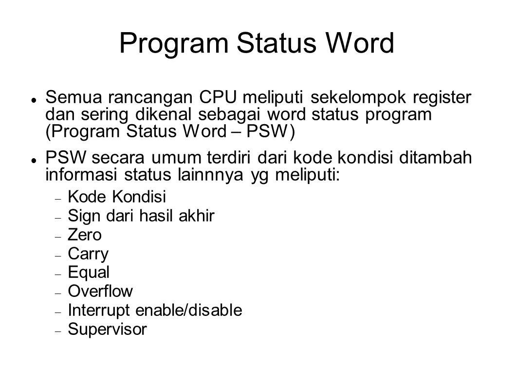 Program Status Word Semua rancangan CPU meliputi sekelompok register dan sering dikenal sebagai word status program (Program Status Word – PSW)