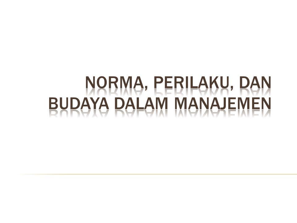 Norma, Perilaku, dan Budaya dalam Manajemen