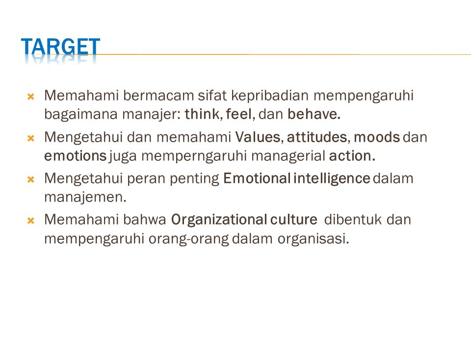 TARGET Memahami bermacam sifat kepribadian mempengaruhi bagaimana manajer: think, feel, dan behave.