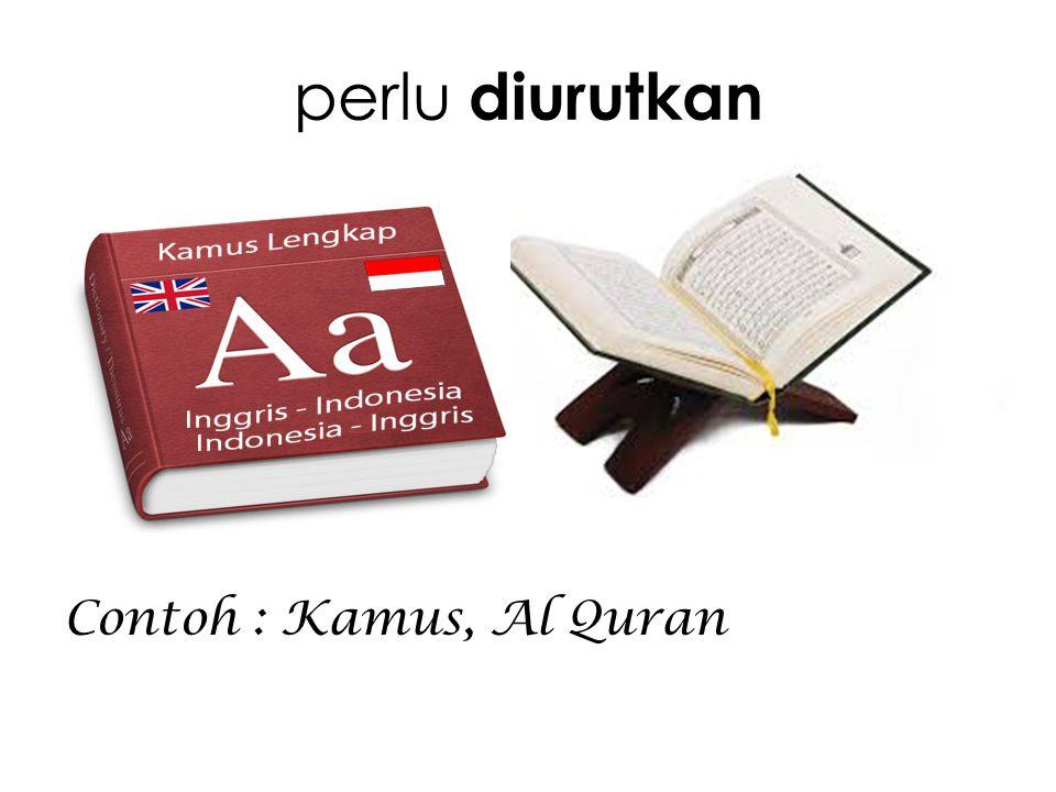 perlu diurutkan Contoh : Kamus, Al Quran
