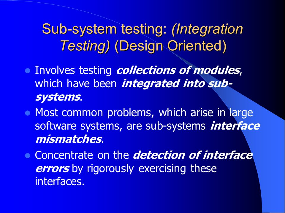 Sub-system testing: (Integration Testing) (Design Oriented)