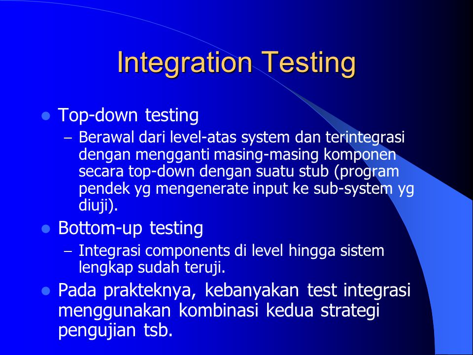 Integration Testing Top-down testing Bottom-up testing