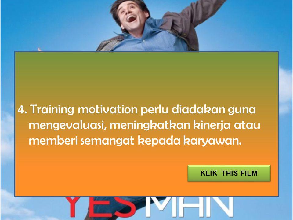4. Training motivation perlu diadakan guna mengevaluasi, meningkatkan kinerja atau memberi semangat kepada karyawan.