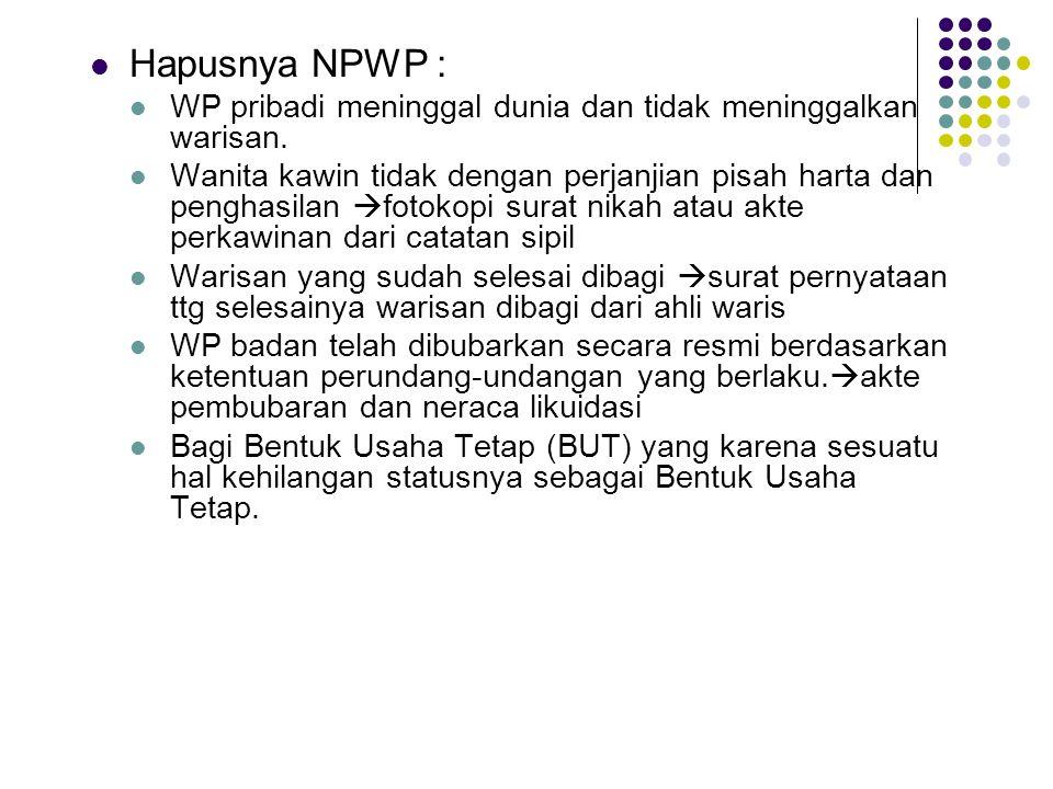 Hapusnya NPWP : WP pribadi meninggal dunia dan tidak meninggalkan warisan.