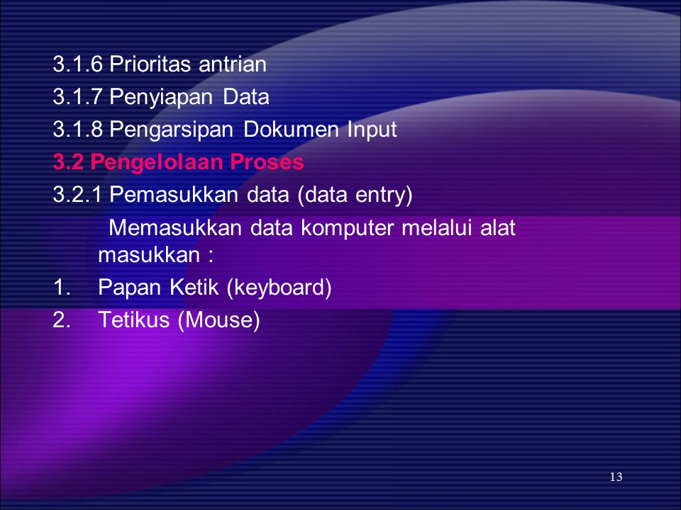 3.1.6 Prioritas antrian 3.1.7 Penyiapan Data. 3.1.8 Pengarsipan Dokumen Input. 3.2 Pengelolaan Proses.