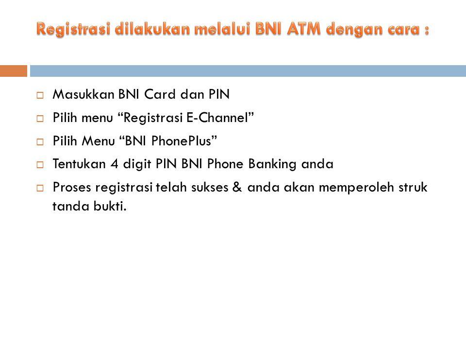 Registrasi dilakukan melalui BNI ATM dengan cara :