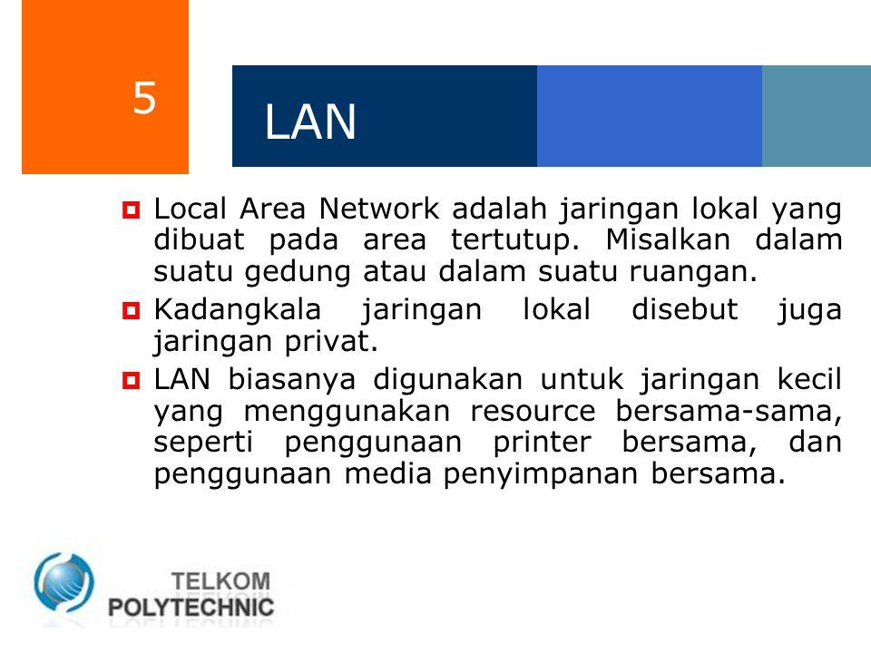 LAN Local Area Network adalah jaringan lokal yang dibuat pada area tertutup. Misalkan dalam suatu gedung atau dalam suatu ruangan.