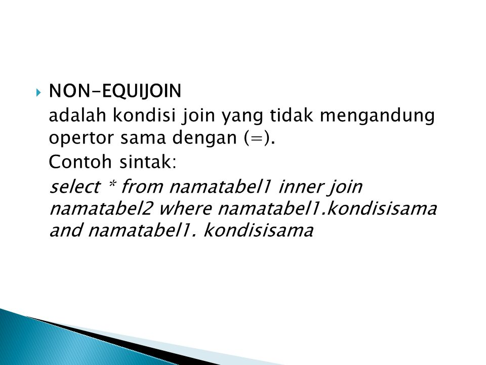 NON-EQUIJOIN adalah kondisi join yang tidak mengandung opertor sama dengan (=). Contoh sintak:
