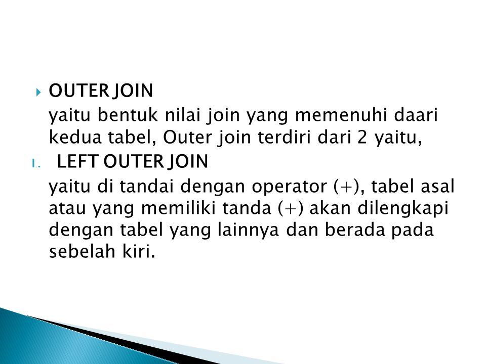 OUTER JOIN yaitu bentuk nilai join yang memenuhi daari kedua tabel, Outer join terdiri dari 2 yaitu,