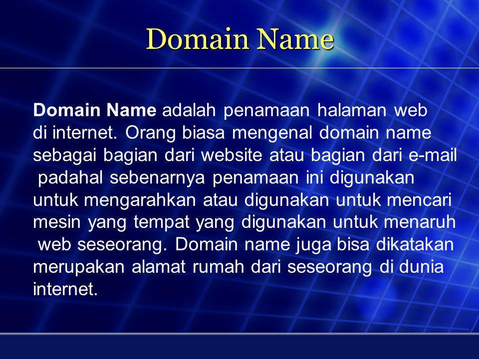 Domain Name Domain Name adalah penamaan halaman web