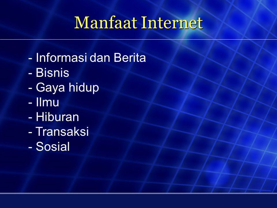 Manfaat Internet - Informasi dan Berita - Bisnis - Gaya hidup - Ilmu
