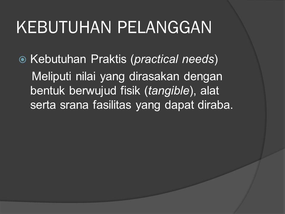 KEBUTUHAN PELANGGAN Kebutuhan Praktis (practical needs)