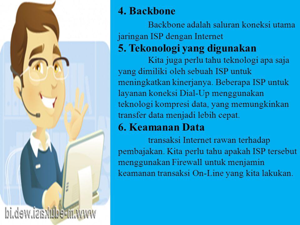 4. Backbone Backbone adalah saluran koneksi utama jaringan ISP dengan Internet 5.