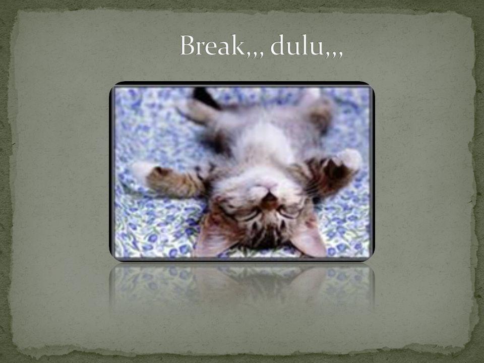 Break,,, dulu,,,