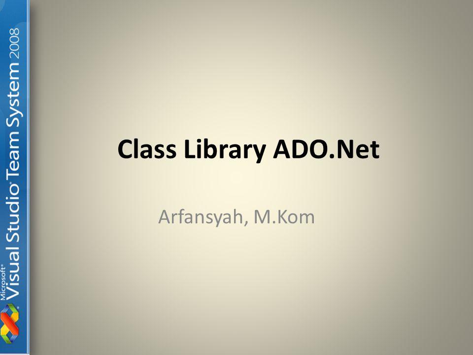 Class Library ADO.Net Arfansyah, M.Kom