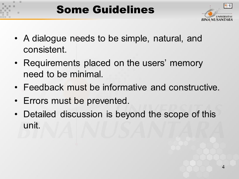 Some Guidelines A dialogue needs to be simple, natural, and consistent. Requirements placed on the users' memory need to be minimal.