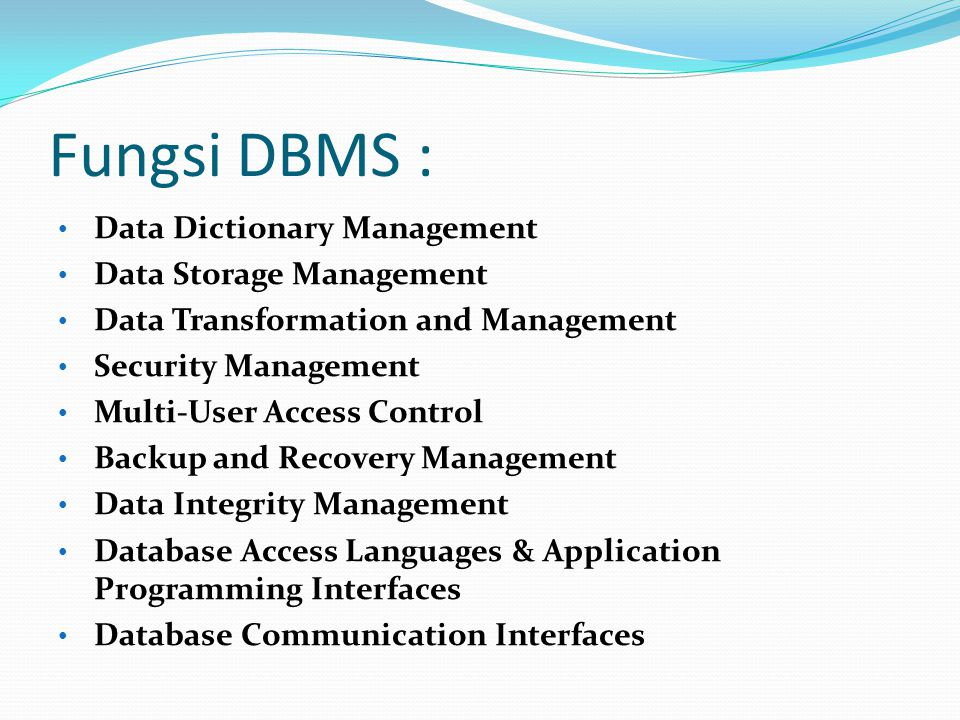 Fungsi DBMS : Data Dictionary Management Data Storage Management