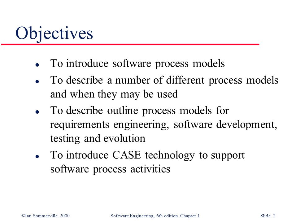 Objectives To introduce software process models