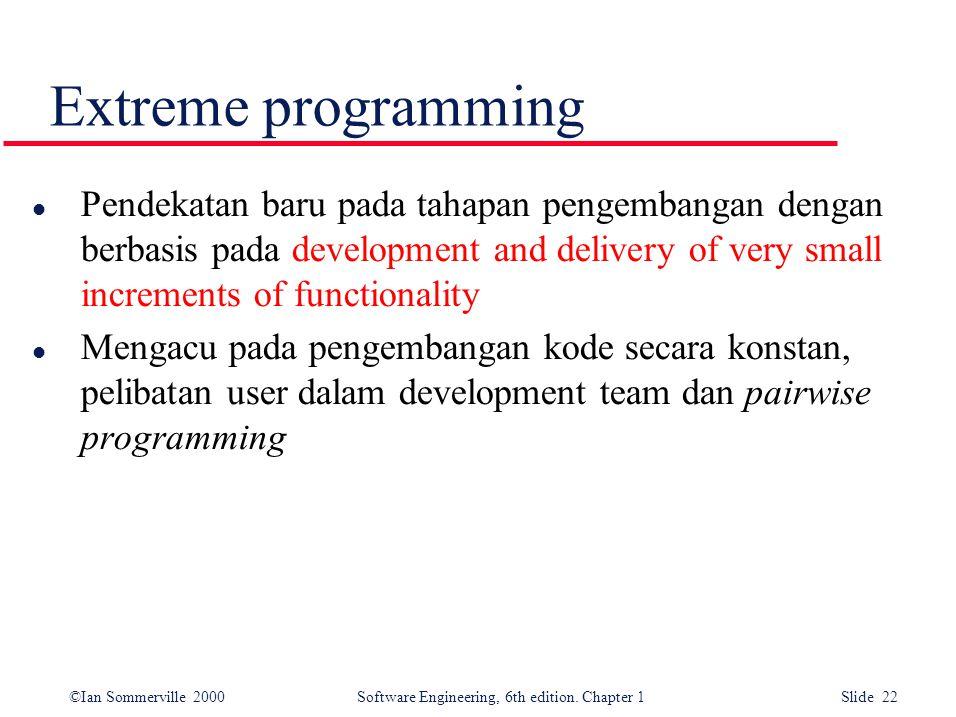 Extreme programming Pendekatan baru pada tahapan pengembangan dengan berbasis pada development and delivery of very small increments of functionality.