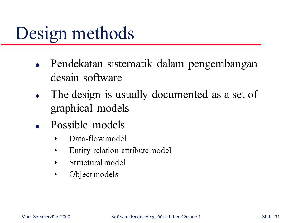 Design methods Pendekatan sistematik dalam pengembangan desain software. The design is usually documented as a set of graphical models.